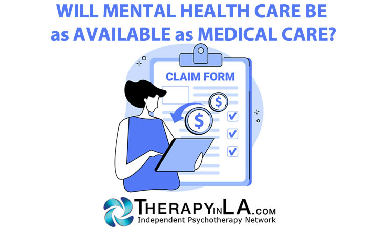 WILL MENTAL HEALTH CARE BE as AVAILABLE as MEDICAL CARE?
